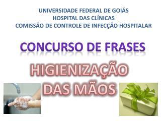 UNIVERSIDADE FEDERAL DE GOIÁS HOSPITAL DAS CLÍNICAS COMISSÃO DE CONTROLE DE INFECÇÃO HOSPITALAR