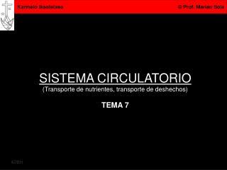 SISTEMA CIRCULATORIO (Transporte de nutrientes, transporte de deshechos) TEMA 7
