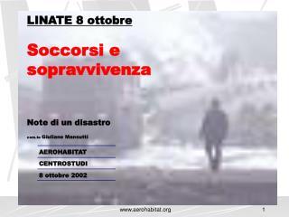 LINATE 8 ottobre Soccorsi e sopravvivenza Note di un disastro  com.te  Giuliano Mansutti