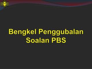 Bengkel Penggubalan Soalan  PBS