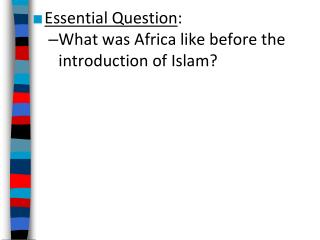 Essential Question : What was Africa like before the introduction of Islam?