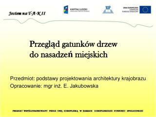 Przedmiot: podstawy projektowania architektury krajobrazu Opracowanie: mgr inż. E. Jakubowska