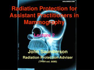 Radiation Protection for Assistant Practitioners in  Mammography  Lecture 2