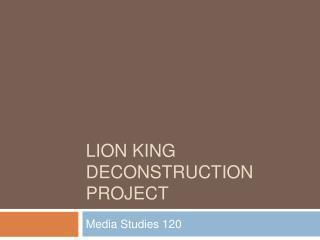 LION KING DECONSTRUCTION PROJECT