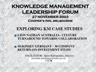 KNOWLEDGE MANAGEMENT LEADERSHIP FORUM  27 NOVEMBER 2003 Cooper's Inn, melbourne