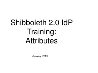 Shibboleth 2.0 IdP Training: Attributes