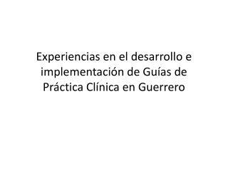 Experiencias en el desarrollo e implementación de Guías de Práctica Clínica en Guerrero