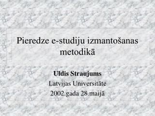 Pieredze e-studiju izmantošanas metodikā