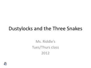 Dustylocks  and the Three Snakes