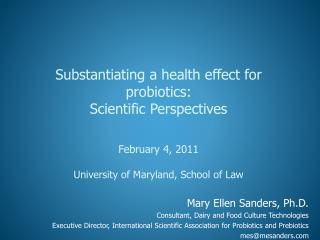 Mary Ellen Sanders, Ph.D. Consultant, Dairy and Food Culture Technologies Executive Director, International Scientific A