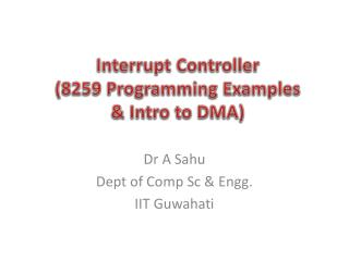 Interrupt Controller (8259 Programming  Examples & Intro to DMA )
