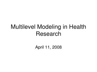 Multilevel Modeling in Health Research