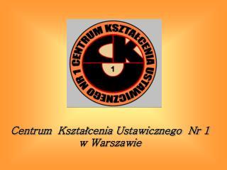 Centrum  Kształcenia Ustawicznego  Nr 1  w Warszawie
