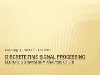Discrete-time Signal Processing Lecture  5  (Transform analysis of LTI)