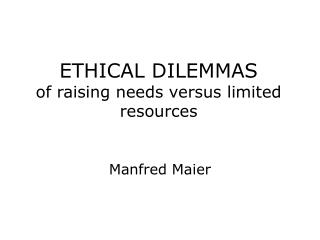 ETHICAL DILEMMAS of raising needs versus limited resources