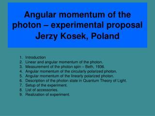 Angular momentum of the photon – experimental proposal J erzy Kosek, Poland