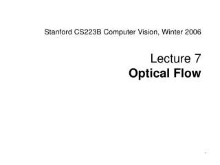 Stanford CS223B Computer Vision, Winter 2006 Lecture 7  Optical Flow