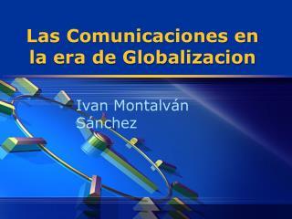 Las Comunicaciones en la era de  Globalizacion