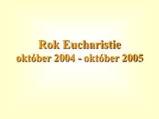 Rok Eucharistie október 2004 - október 2005