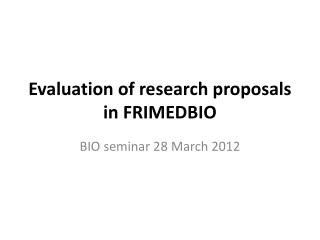 Evaluation of research proposals in FRIMEDBIO