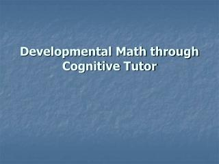 Developmental Math through Cognitive Tutor