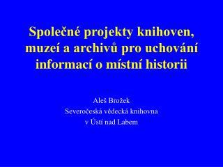 Společné projekty knihoven, muzeí a archivů pro uchování informací o místní historii