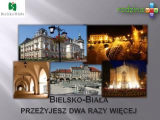 Bielsko-Biała przeżyjesz dwa razy więcej