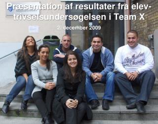 Præsentation af resultater fra elev-trivselsundersøgelsen i Team X 2. december 2009