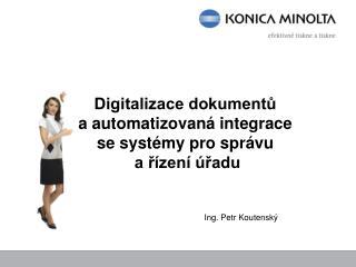 Digitalizace dokumentů  a automatizovaná integrace  se systémy pro správu  a řízení úřadu