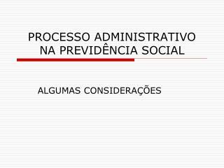 PROCESSO ADMINISTRATIVO NA PREVID�NCIA SOCIAL