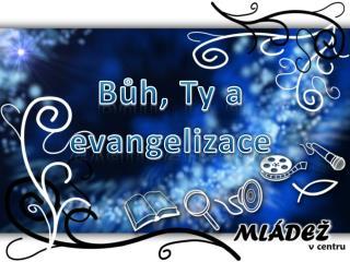 Bůh, Ty a evangelizace