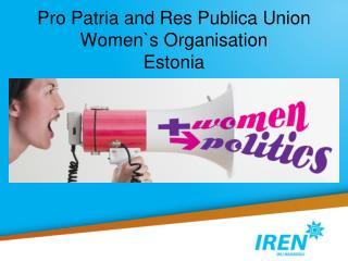 Pro Patria and Res Publica Union Women`s Organisation Estonia