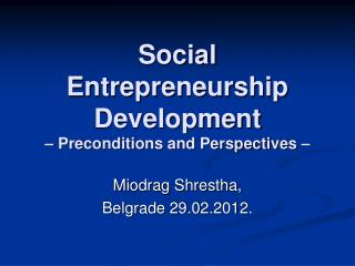 Social Entrepreneurship Development  � Preconditions and Perspectives �