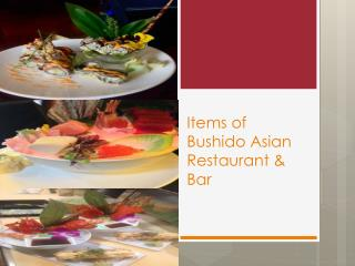 Items of Bushido Asian Restaurant & Bar