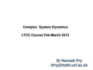 Complex  System Dynamics LTCC Course Feb-March 2012
