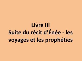 Livre III  Suite du récit d'Énée - les voyages et les prophéties