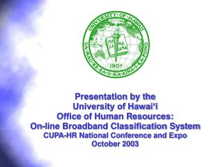 Presentation by the  University of Hawai i  Office of Human Resources: On-line Broadband Classification System     CUPA-
