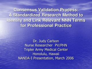 Dr. Judy Carlson Nurse Researcher  PV/PHN Tripler Army Medical Center Honolulu, Hawaii