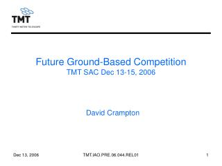 Future Ground-Based Competition TMT SAC Dec 13-15, 2006
