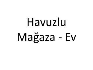 Havuzlu Mağaza  -  Ev