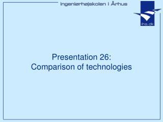 Presentation 26: Comparison of technologies