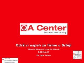 Održivi uspeh za firme u Srbiji Edukacija-Otvoreni treninzi-Sertifikacija GODINA II Dr Igor Panin