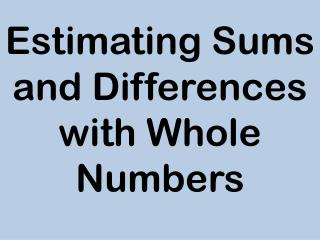 Estimating Sums and Differences with Whole Numbers