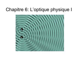 Chapitre 6: L'optique physique I