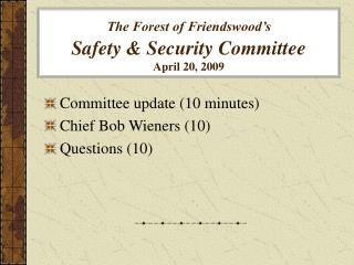 The Forest of Friendswood s  Safety  Security Committee April 20, 2009