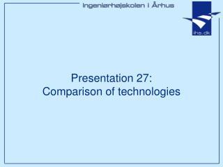 Presentation 27: Comparison of technologies