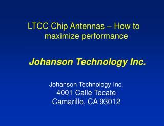 LTCC Chip Antennas – How to maximize performance Johanson Technology Inc.