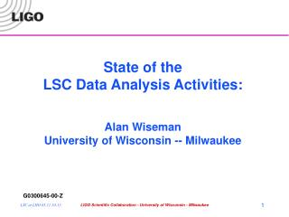 State of the LSC Data Analysis Activities: Alan Wiseman University of Wisconsin -- Milwaukee