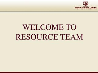 WELCOME TO RESOURCE TEAM