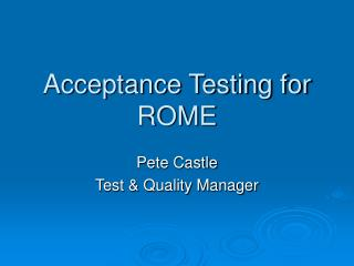 Acceptance Testing for ROME